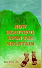 How Beautiful Upon the Mountain by Edna Emma…