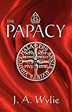 The Papacy: its history, dogmas, genius, and…