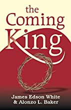 The Coming King by James Edson White