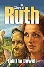 The Story of Ruth by Tabitha Dowell