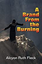 Brand from the Burning, A by Alcyon Ruth…