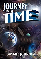 Journey Into Time by Dwight Johnson
