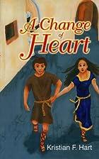 A Change of Heart by Kristian F. Hart