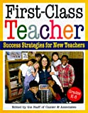 Staff of Canter &amp; Associates: First-Class Teacher: Success Strategies for New Teachers