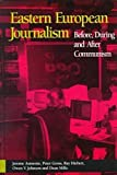 Aumente, Jerome: Eastern European Journalism: Before, During and After Communism (Hampton Press Communication Series. Political Communication)