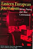 Gross, Peter: Eastern European Journalism: Before, During and After Communism (Hampton Press Communication Series: Political Communication)
