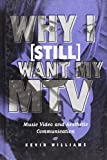 Williams, Kevin: Why I Want My Mtv: Music Video and Aesthetic Communication (Hampton Press Communication Series: Critical Bodies)
