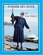 Under My Nose by Lois Ehlert
