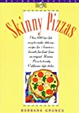 Barbara Grunes: Skinny Pizzas: Over 100 Healthy Low-Fat Recipes for America's Favorite Fun Food (The Popular Skinny Cookbook Series)