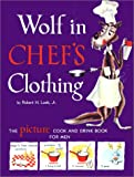 Loeb, Robert H.: Wolf in Chef's Clothing: The Picture Cook and Drink Book for Men