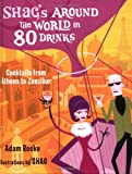 Rocke, Adam: Shag's Around the World in 80 Drinks: Coctails from Athens to Zanzibar