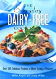 White, Emily: The Everyday Dairy-Free Cookbook: Over 180 Delicious Recipes to Making Eating a Pleasure