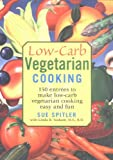 Spitler, Sue: Low-carb Vegetarian Cooking: 150 Entrees To Make Low-carb Vegetarian Cooking Easy And Fun