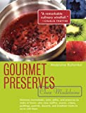 Bullwinkel, Madelaine: Gourmet Preserves Chez Madelaine: Delicious Marmalades, Jams, Jellies, And Preserves To Make At Home - Plus Easy Muffins, Scones, Crepes, Puddings, Pastries, Desserts, and Breakfast Tr