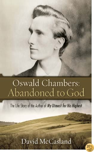 TOswald Chambers: Abandoned to God: The Life Story of the Author of My Utmost for His Highest
