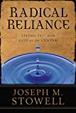 Stowell, Joseph M.: Radical Reliance: Living 24/7 With God at the Center