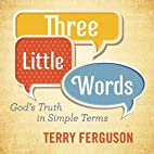 Three Little Words: God's Truth in…