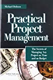 Dobson, Michael Singer: Practical Project Management: Secrets of Managing Any Project on Time and on Budget