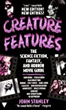 Stanley, John: Creature Features: The Science Fiction, Fantasy and Horror Movie Guide