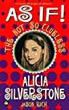 Rich, Jason: As If!: The Not So Clueless Alicia Silverstone