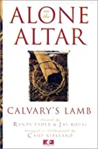 Alone on the Altar: Calvary's Lamb by…