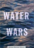 Ward, Diane Raines: Water Wars: Drought, Flood, Folly, and the Politics of Thirst