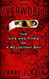 Kolb, Larry: Overworld: The Life and Times of A Reluctant Spy