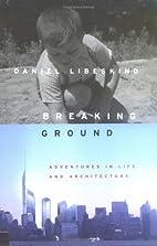 Breaking Ground by Daniel Libeskind