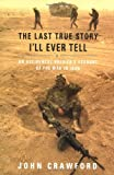 Crawford, John: The Last True Story I'll Ever Tell: An Accidental Soldier's Account of the War in Iraq