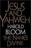 Harold Bloom: Jesus and Yahweh: The Names Divine