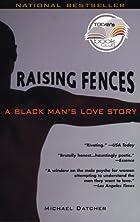 Raising Fences: A Black Man's Love Story…