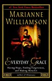 Williamson, Marianne: Everyday Grace: Having Hope, Finding Forgiveness, and Making Miracles