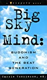 Tonkinson, Carole: Big Sky Mind : Buddhism and the Beat Generation