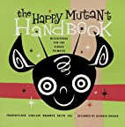 The Happy Mutant Handbook by Carla Sinclair