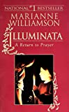 Williamson, Marianne: Illuminata: A Return to Prayer