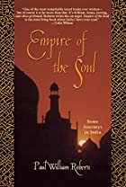 Empire of the Soul: Some Journeys in India…
