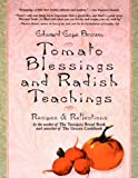 Brown, Edward E.: Tomato Blessings and Radish Teachings: Recipes and Reflections