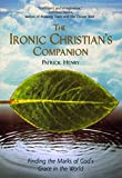 Henry, Patrick: The Ironic Christian's Companion : Finding the Marks of God's Grace in the World