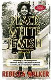Walker, Rebecca: Black, White & Jewish: Autobiography of a Shifting Self