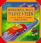 Wonderful Ways to Love a Teen: ...Even When…