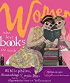 Women Who Love Books Too Much: Bibliophiles,…