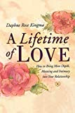 Kingma, Daphne Rose: A Lifetime of Love: How to Bring More Depth, Meaning  and Intimacy into Your Relationship