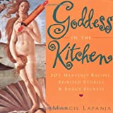 Lapanja, Margie: Goddess in the Kitchen : 201 Heavenly Recipes, Spirited Stories and Saucy Secrets