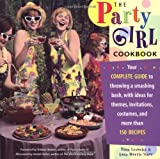 Lesowitz, Nina: The Party Girl Cookbook : Your Complete Guide to Throwing a Smashing Bash, with Ideas for Themes, Invitations, Costumes, and More Than 150 Recipes