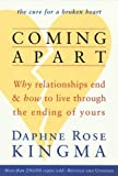 Daphne Rose Kingma: Coming Apart: Why Relationships End and How to Live Through the Ending of Yours