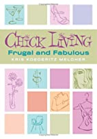Chick Living: Frugal And Fabulous by Kris…