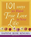 Kingma, Daphne Rose: 101 Ways to Have True Love in Your Life