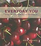 Maisel, Eric: Everyday You: Create Your Day with Joy and Mindfulness