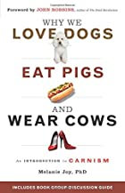 Why We Love Dogs, Eat Pigs, and Wear Cows:…