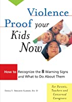Violence Proof Your Kids Now: How to…